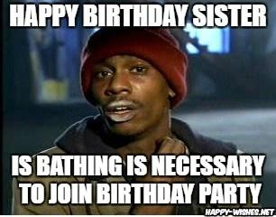 Happy Birthday Sister Funny Meme