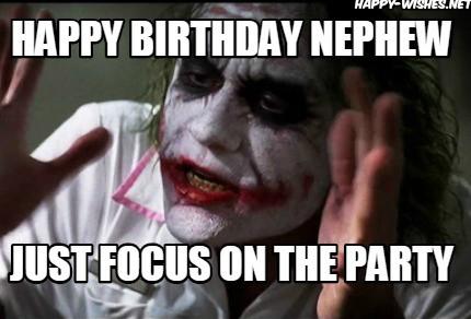 Happy Birthday Nephew, Just focus on Party