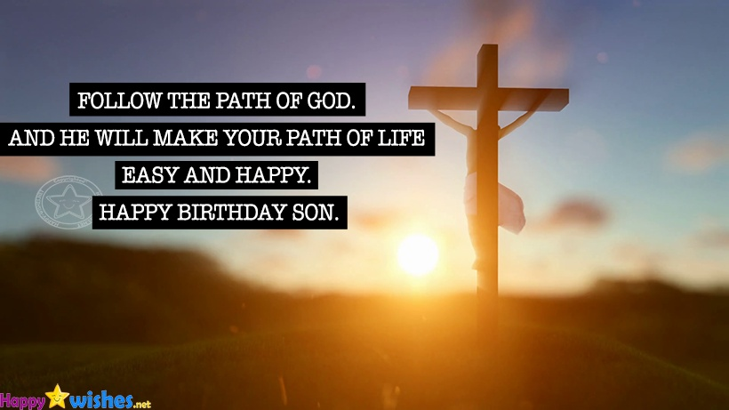 Follow the path of god , happy birthday my son