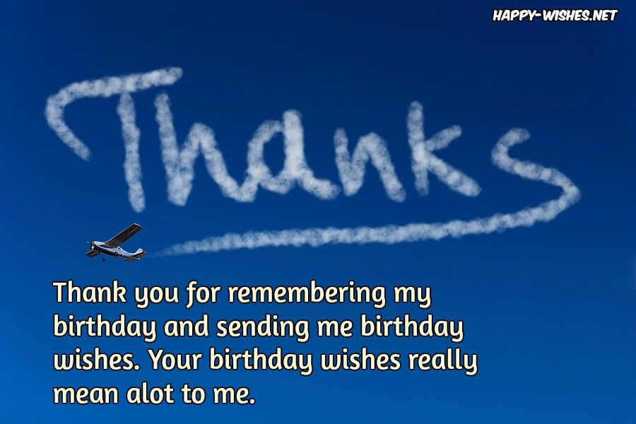 Thank You For Remembering My Birthday And Sending Me Wishes Your Really Mean A Lot To