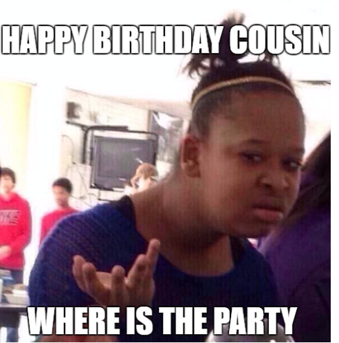 Happy Birthday memes for cousin