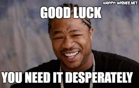 Sarcastic Good luck memes