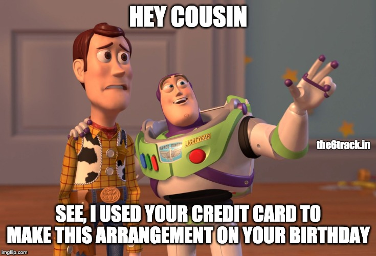 Hey Cousin, I used your credit card for party arrangement