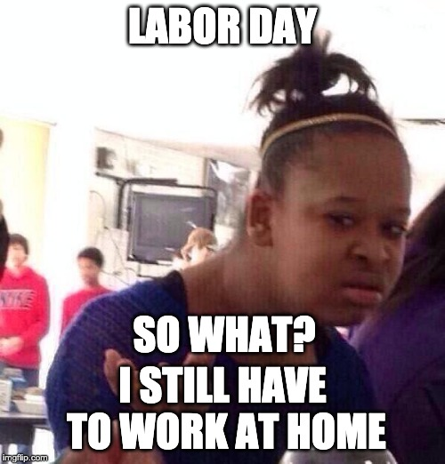 No Labor day for me