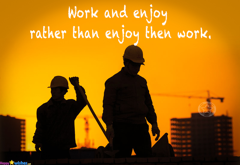 Work and enjoy rather than enjoy then work