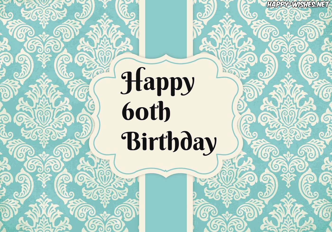 We Have All The Beautiful Images That You Can Use To Wish 60th Birthday Your Near And Dear Ones They Will Really Feel Happy When Receive