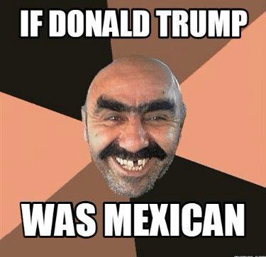Donald Trump Mexican MEMES