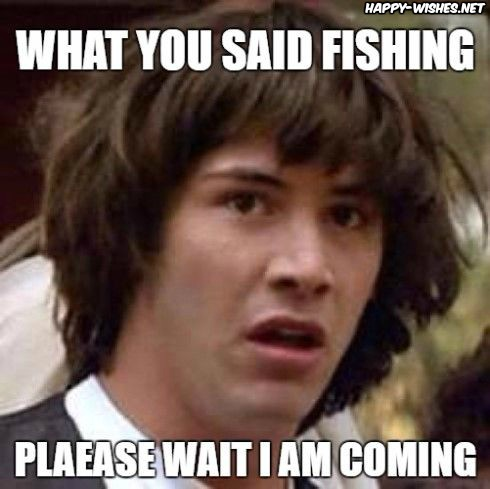 Exicted for fishing memes