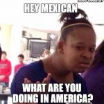 Mexicans should leave america meme