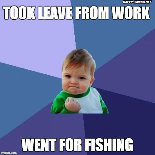 look leave for fishing funny meme