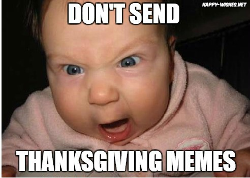 Dont send thanks giving memes