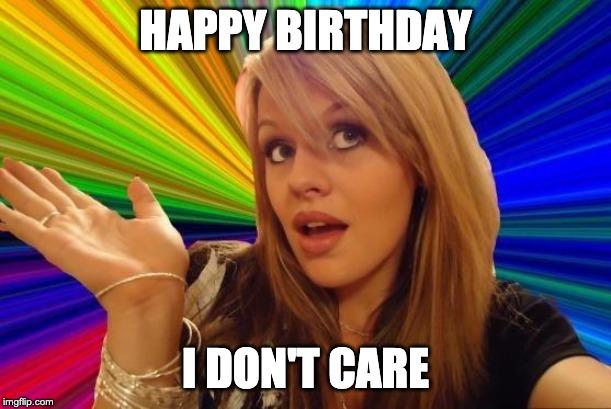 Happy Birthday But i do not care