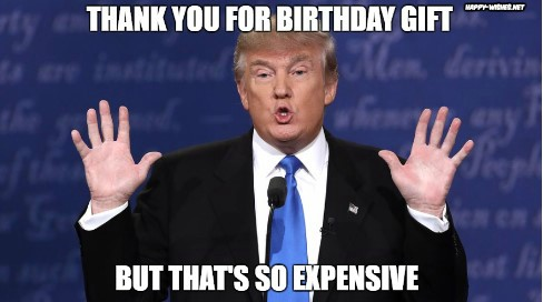Happy Birthday Donald Trump Memes Expensive gift