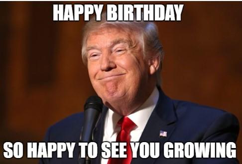 Happy Birthday Donald Trump Memes I am really Happy