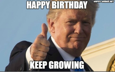 Happy Birthday Donald Trump Saying Keep Growing Memes
