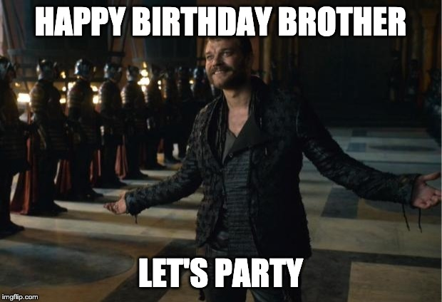 Happy Birthday brother game of throne meme