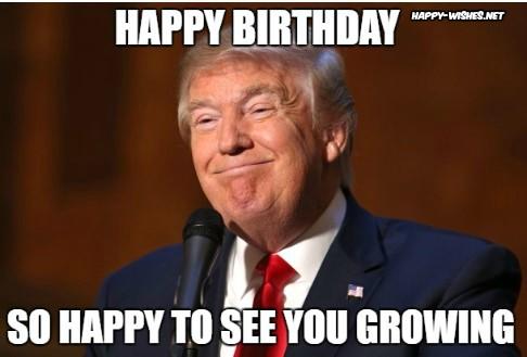 Happy BirthdayDonald Trump Memes I am really Happy
