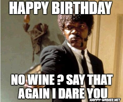 Happy birthday wine meme with man getting angry without wine images