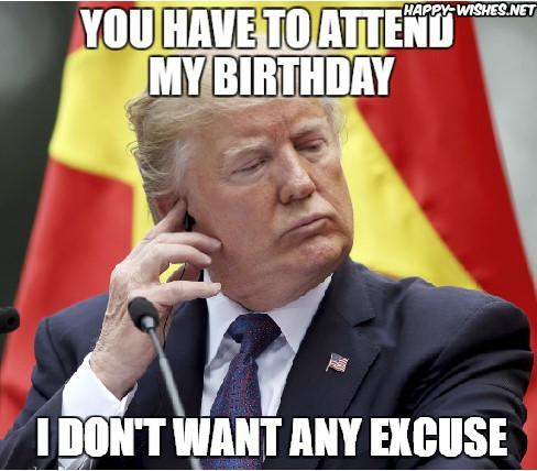 Happy birthday wishes donlad trump images i dont want any excuses