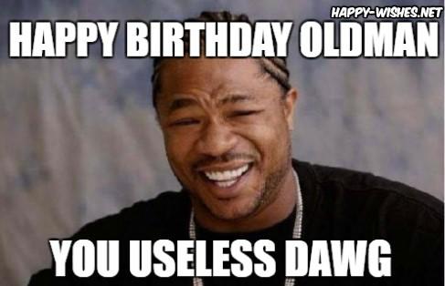 happy birth day old man meme you useless dog