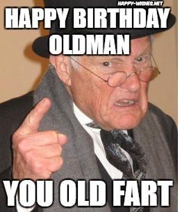 happy birthday old man meme you old fart