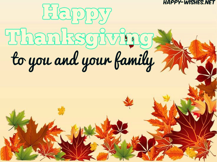 happy thanksgiving to you and your family nice wishes for everyone