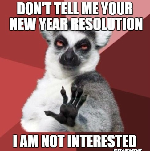 I am not intrested in your new year Resolution memes