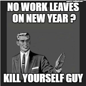 No leave on new year kill your self guy memes