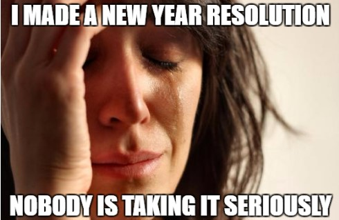 Nobody is taking the new year resolution serioulsy meme