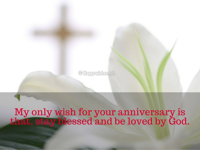My only wish for your anniversary is that, stay blessed and be loved by God