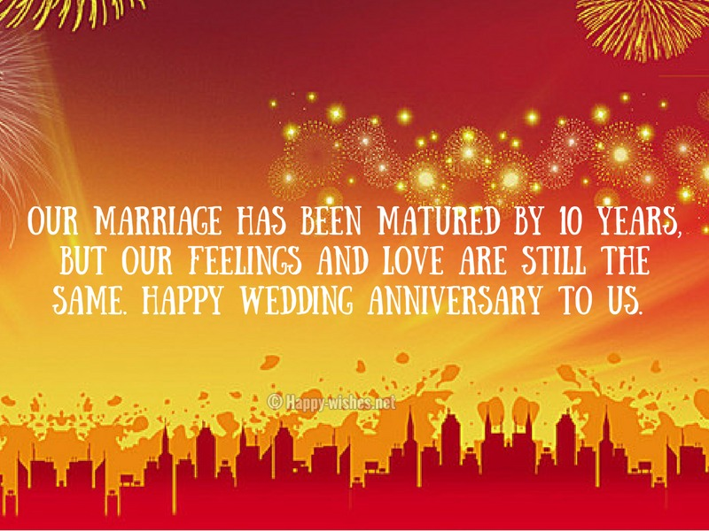 Our marriage has been matured by 10 years. Happy wedding anniversary to us.
