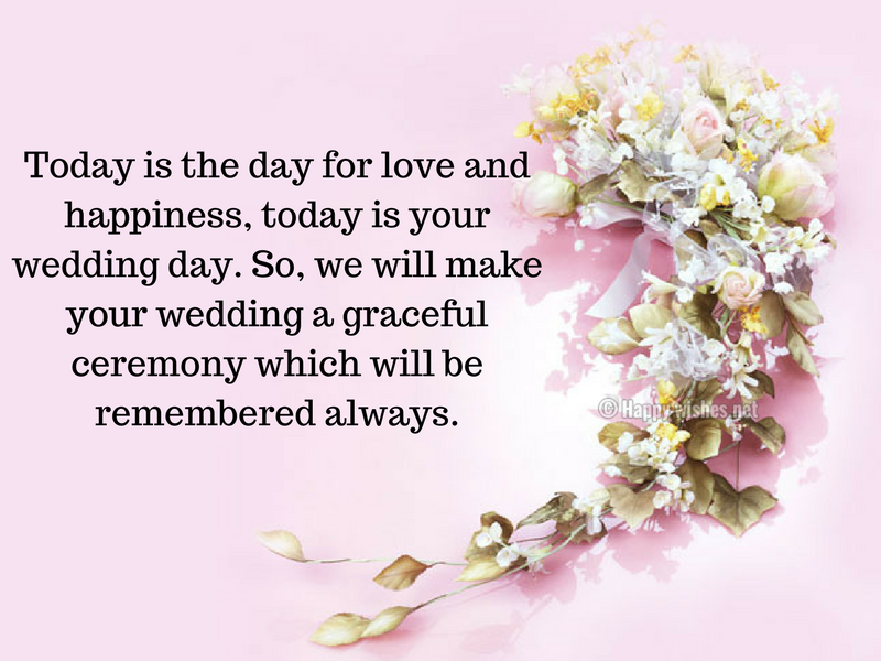Today is the day for love and happiness, today is your wedding day.