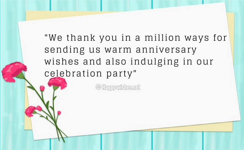 We thank you in a million ways for sending us warm anniversary wishes