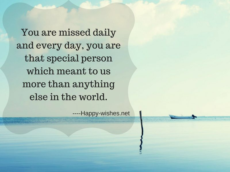 You are missed daily and every day, you are that special person which meant to us more than anything else in the world