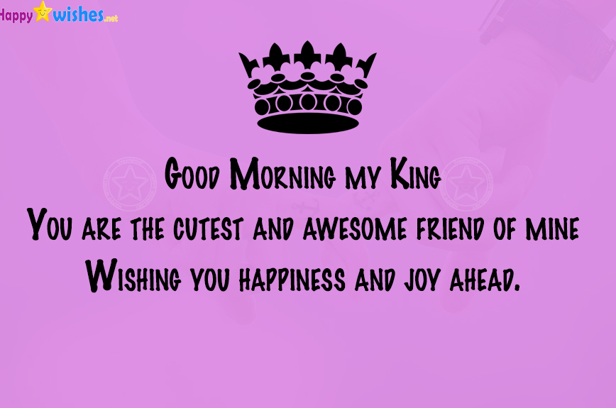 Good Morning My King, you are my best friend