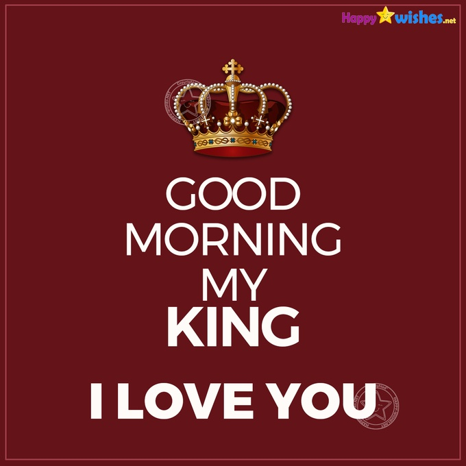 Good Morning my King - I love you