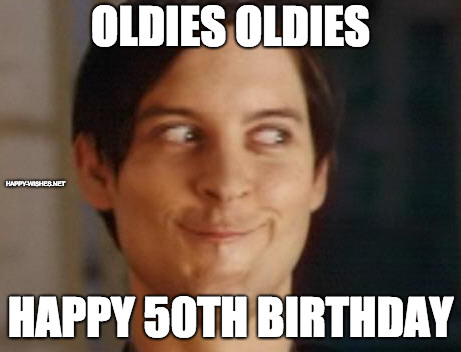50th Birthday oldies memes