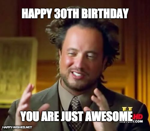Happy 30th Birthday You are just awesome meme
