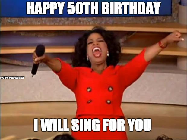 Happy 50th birthday i will sing for you