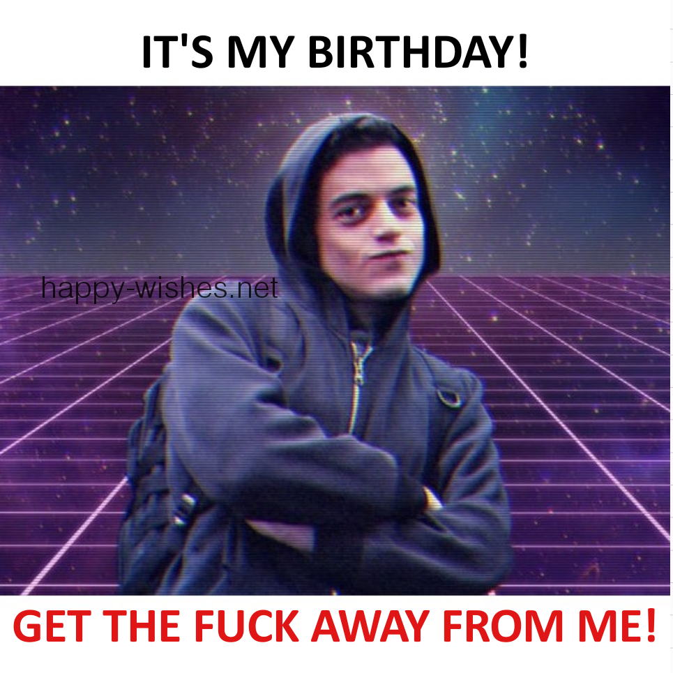its my birthday get the fuck away
