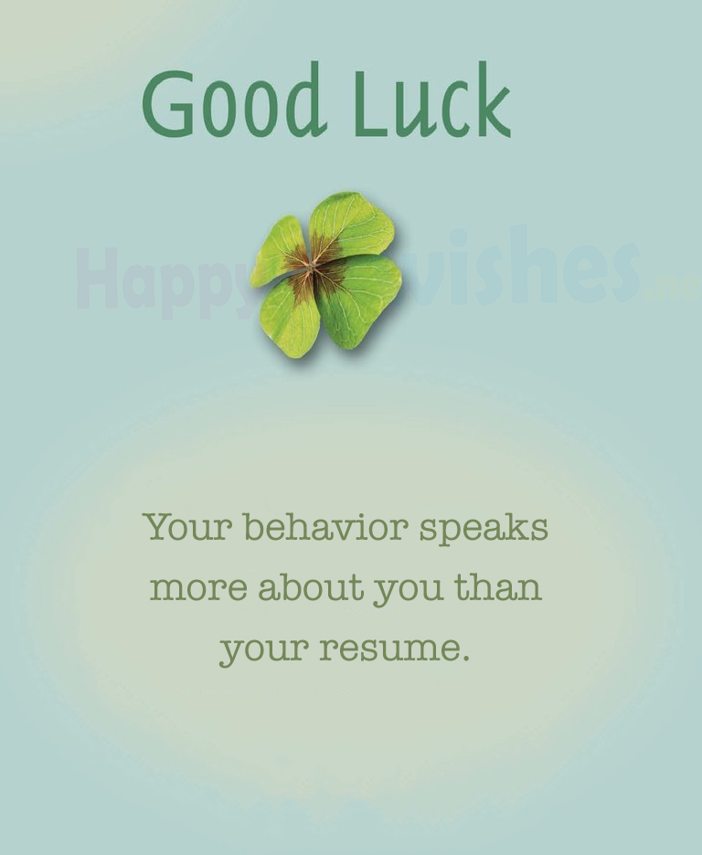 Your Behaviour speaks more than your resume, good luck