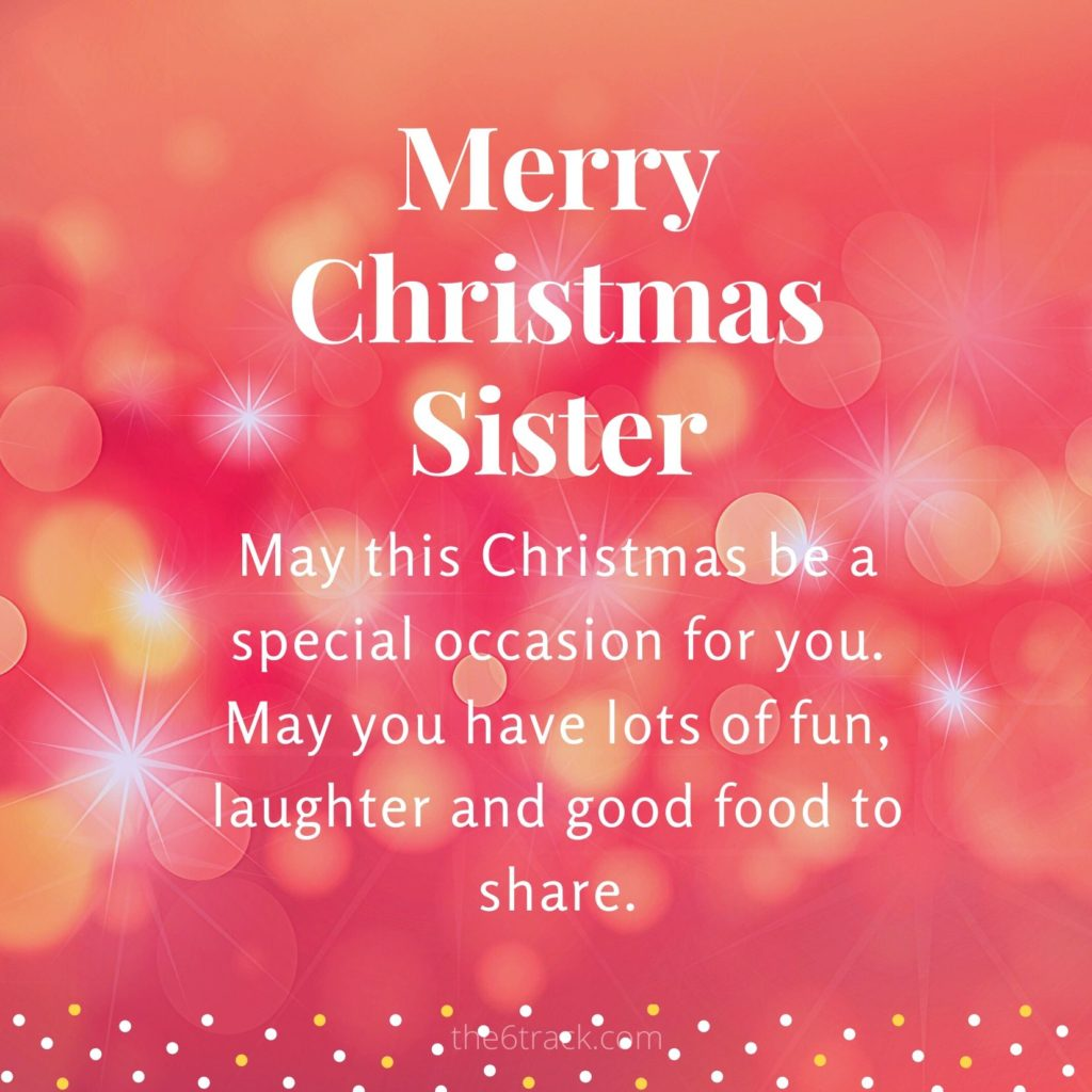 Wish you a very happy Christmas sister